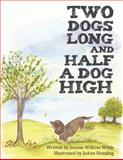 Two Dogs Long and Half a Dog High, Jeanne Wilkins Wilde, 1481705946