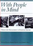 With People in Mind : Design and Management of Everyday Nature, Kaplan, Rachel and Kaplan, Stephen, 1559635940