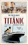 Truth about the Titanic, Archibald Gracie, 1445605945