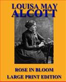 Rose in Bloom - Large Print Edition, Louisa May Alcott, 149275594X