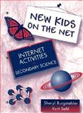 New Kids on the Net : Internet Activities in Secondary Science, Burgstahler, Sheryl and Sahl, Kurt, 0205285945