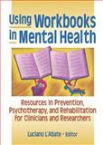Using Workbooks in Mental Health : Resources in Prevention, Psychotherapy, and Rehabilitation for Clinicians and Researchers, Luciano L'Abate, 0789015943