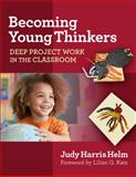 Becoming Young Thinkers : Deep Project Work in the Classroom, Helm, Judy Harris, 080775594X
