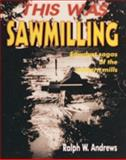 This Was Sawmilling, Ralph W. Andrews, 0887405940