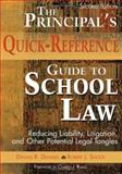 The Principal's Quick-Reference Guide to School Law : Reducing Liability, Litigation, and Other Potential Legal Tangles, Dunklee, Dennis R. and Shoop, Robert J., 1412925940