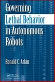 Governing Lethal Behavior in Autonomous Robots, Arkin, Ronald and Arkin, Ronald C., 1420085948
