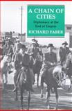 A Chain of Cities : Diplomacy at the End of Empire, Faber, Richard and Richard, Farber, 1860645941