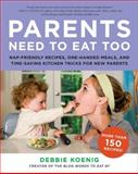 Parents Need to Eat Too, Debbie Koenig, 0062005944