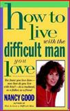 How to Live with the Difficult Man You Love, Nancy Good, 0312955944