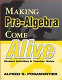 Making Pre-Algebra Come Alive : Student Activities and Teacher Notes, Posamentier, Alfred S., 0761975942