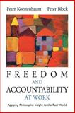 Freedom and Accountability at Work : Applying Philosophic Insight to the Real World, Block, Peter and Koestenbaum, Peter, 0787955949