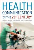 Health Communication in the 21st Century, Wright, Kevin B. and O'Hair, Daniel, 1405155949