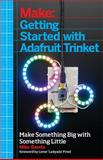 Getting Started with Adafruit Trinket : Light, Sound, and Motor Projects on the Low-Cost Mini Microcontroller, Barela, Mike, 1457185946