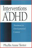 Interventions for ADHD : Treatment in Developmental Context, Teeter, Phyllis Anne, 1572305940