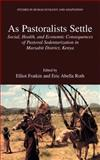 As Pastoralists Settle : Social, Health, and Economic Consequences of the Pastoral Sedentarization in Marsabit District, Kenya, , 030648594X