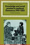 Knowledge and Social Practice in Medieval Damascus, 1190-1350, Chamberlain, Michael, 0521525942