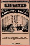 What Mrs Fisher Knows about Old Southern Cooking, Soups, Pickles, Preserves, Etc, Abby Fisher, 1408665948