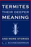 Termites: Their Deeper Meaning, L. Schneiderman, 1495935949