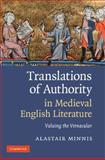 Translations of Authority in Medieval English Literature : Valuing the Vernacular, Minnis, Alastair, 0521515947