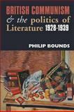 British Communism and and the Politics of Literature, 1928-1939, Bounds, Philip, 0850365945