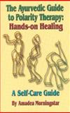 The Ayurvedic Guide to Polarity Therapy - Hands-On Healing, Amadea Morningstar, 0914955942