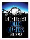 100 of the Best Roller Coasters in the World, Alex Trost and Vadim Kravetsky, 149356594X