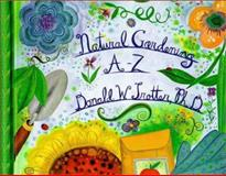 Natural Gardening A-Z, Donald W. Trotter, 1561705942
