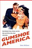 Gumshoe America : Hard-Boiled Crime Fiction and the Rise and Fall of New Deal Liberalism, McCann, Sean, 0822325942