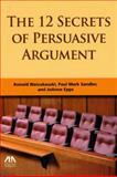 The 12 Secrets of Persuasive Argument, Ronald J. Waicukauski and Paul Mark Sandler, 1604425946