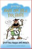 Awa an Bile Yer Heid : Scottish Curses and Insults, Ross, David, 1841585947