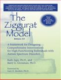 The Ziggurat Model Â¿ A Framework for Designing Comprehensive Interventions for Individuals with High-Functioning Autism and Asperger Syndrome Updated and Expanded Edition, Aspy, Ruth and Grossman, Barry, 1934575941