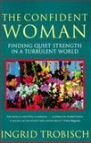 The Confident Woman : Finding Quiet Strength in a Turbulent World, Trobisch, Ingrid, 0060675950