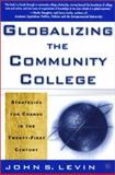 Globalizing the Community College : Strategies for Change in the Twenty-First Century, Levin, John S., 0312295952