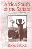 Africa South of the Sahara : A Geographical Interpretation, Stock, Robert, 0898625955