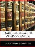 Practical Elements of Elocution, Thomas Clarkson Trueblood, 1144345952