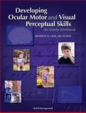 Developing Ocular Motor and Visual Perceptual Skills : An Activity Workbook, Lane, Kenneth A., 1556425953