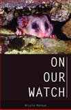 On Our Watch : The Race to Save Australia's Environment, Markus, Nicola, 0522855954