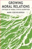 Growing Moral Relations : Critique of Moral Status Ascription, Coeckelbergh, Mark, 1137025956