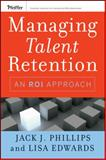 Managing Talent Retention : An ROI Approach, Phillips, Jack J. and Edwards, Lisa, 0470375957