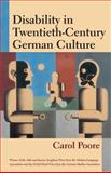Disability in Twentieth-Century German Culture, Poore, Carol, 0472115952