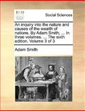 An Inquiry into the Nature and Causes of the Wealth of Nations by Adam Smith, in Three Volumes the Sixth Edition Volume 3, Adam Smith, 1140675958