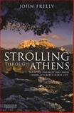 Strolling Through Athens : Fourteen Unforgettable Walks Through Europe's Oldest City, Freely, John, 1850435952