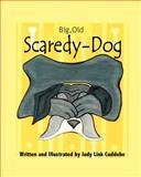 Big, Old, Scaredy-Dog, Judy Link Cuddehe, 0983665958