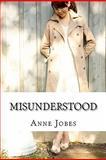 Misunderstood, Anne Jobes, 1456405950