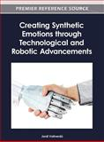 Creating Synthetic Emotions Through Technological and Robotic Advancements, Vallverdú, Jordi, 1466615958