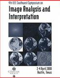 Image Analysis and Interpretation (SSIAI 2000) : Proceedings 4th IEEE Southwest Symposium, Austin, Texas, IEEE Computer Society Staff, 0769505953