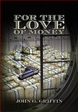 For the Love of Money, John Griffin, 1466395958
