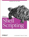 Classic Shell Scripting : Hidden Commands That Unlock the Power of Unix, Robbins, Arnold and Beebe, Nelson H. F., 0596005954