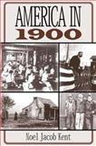 America in 1900, Kent, Noel Jacob, 0765605953