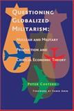 Questioning Globalized Militarism : Nuclear and Military Production and Critical Economic Theory, Custers, Peter, 0850365953